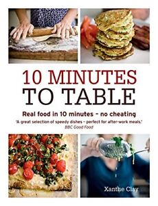 10-Minutes-to-Table-Real-food-in-10-minutes-no-cheating-by-Clay-Xanthe-Book