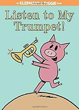 An Elephant and Piggie Book: Listen to My Trumpet! by Mo Willems (2012, Hardcover)