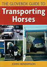 The Glovebox Guide to Transporting Horses by John Henderson (Paperback, 2005)