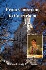 From Classroom to Courtroom by Michael Craig Hillmann 9781434350640