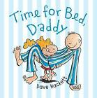 Time for Bed, Daddy by Dave Hackett (Hardback, 2015)