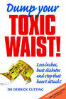 Dump Your Toxic Waist: Lose Inches, Beat Diabetes and Stop That Heart Attack! by Derrick Cutting (Paperback, 2008)