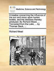 A Treatise Concerning the Influence of the Sun and Moon Upon Human Bodies, and the Diseases Thereby Produced. by Richard Mead, ... Translated from the Latin, ... by Thomas Stack, ... by Richard Mead (Paperback / softback, 2010)