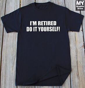 Retirement shirt im retired do it yourself funny retirement gift image is loading retirement shirt i 039 m retired do it solutioingenieria Gallery