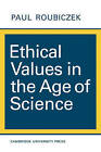 Ethical Values in the Age of Science by Paul Roubiczek (Paperback, 1969)