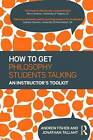 How to Get Philosophy Students Talking: An Instructor's Toolkit by Andrew Fisher, Jonathan Tallant (Hardback, 2015)