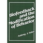 Biofeedback and the Modification of Behavior by Aubrey J Yates (Paperback / softback, 2012)