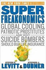 SuperFreakonomics : Global Cooling, Patriotic Prostitutes, and Why Suicide Bomb…