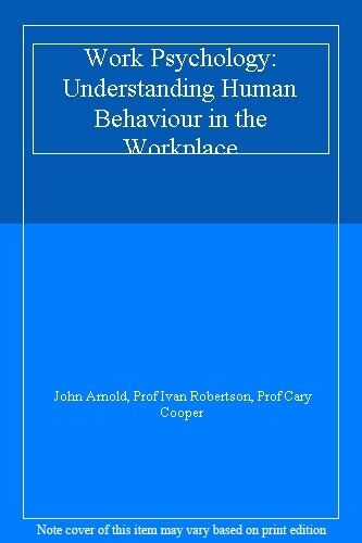 Work Psychology: Understanding Human Behaviour in the Workplace,John Arnold, Pr
