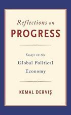 Reflections on Progress: Essays on the Global Political Economy, Dervis, Kemal B