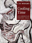 Cooling Time: An American Poetry Vigil by CD Wright, C D Wright (Paperback / softback, 2005)