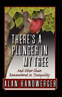 There's a Plunger in My Tree and Other Chaos Remembered in Tranquility by Alan Handwerger (Paperback / softback, 2008)