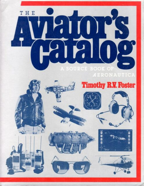 The Aviator's Catalog : A Source Book of Aeronautica by Timothy R. V. Foster NEW