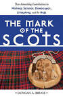 The Mark of the Scots: Their Astonishing Contributions to History, Science, Democracy, Literature, and the Arts by Duncan A Bruce (Paperback / softback, 2014)