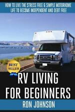 RV Living For  Beginners: How To Live The Stress Free & Simple Motorhome Life To