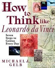 How to Think Like Leonardo da Vinci: Seven Steps to Genius Every Day by Michael