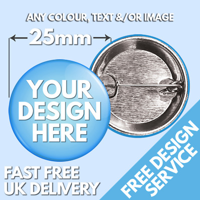 CUSTOM BUTTON PIN BADGES PERSONALISED WITH YOU OWN DESIGN 150 x  25mm