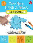 Trace Your Hand & Draw: Wild Animals: Learn to Draw 22 Different Wild Animals Using Your Hands! by Maite Balart (Paperback, 2016)