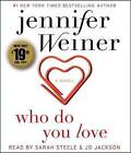 Who Do You Love by Jennifer Weiner (CD-Audio, 2016)