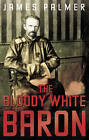 The Bloody White Baron by James Palmer (Paperback, 2009)