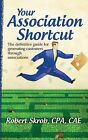 Your Association Shortcut: The Definitive Guide for Generating Customers Through Associations by Robert Skrob Cae (Paperback / softback, 2013)