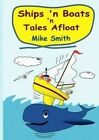Ships 'n Boats 'n Tales Afloat by Mike Smith 9781291856521 Paperback 2014