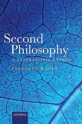 Second Philosophy: A Naturalistic Method by Penelope Maddy (Hardback, 2007)