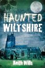 Haunted Wiltshire by Keith Wills (Paperback, 2014)