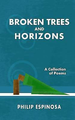 Broken Trees and Horizons by Espinosa, Philip -Paperback
