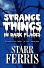 Strange Things in Dark Places: Eight Eerie Tales of the Unknown by Starr Ferris (Paperback / softback, 2011)