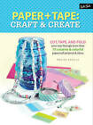 Paper & Tape: Craft & Create: Cut, tape, and fold your way through more than 75 creative & colorful papercraft projects & ideas by Marisa Edghill (Paperback, 2016)