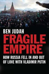 Fragile Empire: How Russia Fell In and Out of Love with Vladimir Putin, Judah, B