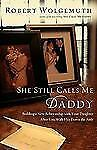 She Still Calls Me Daddy: Building a New Relationship with Your Daughter After Y