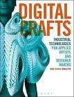 Digital Crafts: Industrial Technologies for Applied Artists and Designer Makers by Ann Marie Shillito (Paperback, 2013)
