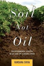 Soil Not Oil: Environmental Justice in an Age of Climate Crisis, Shiva, Vandana,