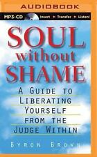Soul Without Shame : Soul Without Shame: a Guide to Liberating Yourself from...