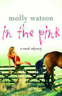 In the Pink: A Rural Odyssey by Molly Watson (Hardback, 2004)