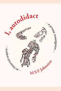 I, autodidact -  a private investigation, an historical enquiry.