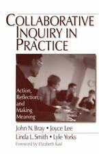 Collaborative Inquiry in Practice : Action, Reflection, and Making Meaning by...