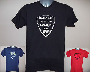 1040b8c0b829 NATIONAL SARCASM SOCIETY. LIKE WE NEED YOUR SUPPORT, FUNNY T-SHIRT S ...
