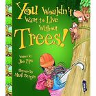 You Wouldn't Want to Live Without Trees! by Jim Pipe (Paperback, 2016)