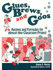 Glues, Brews and Goos: Recipes and Formulas for Almost Any Classroom Project by Diana F. Marks (Paperback, 1996)