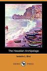 The Hawaiian Archipelago (Dodo Press) by Professor Isabella Lucy Bird (Paperback / softback, 2008)