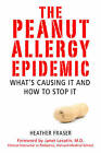 The Peanut Allergy Epidemic: What's Causing It and How to Stop It by Heather Fraser (Paperback, 2011)