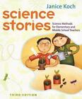 Science Stories : Science Methods for Elementary and Middle School Teachers by Janice Koch (2004, Paperback)