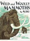 Trophy Picture Bks.: Wild and Woolly Mammoths by Aliki (1998, Paperback, Revised)
