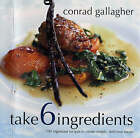Take 6 Ingredients by Conrad Gallagher (Paperback, 2003)