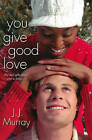 You Give Good Love by J.J. Murray (Paperback, 2013)