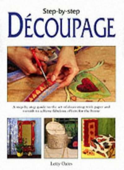 Step-by-step Decoupage,Letty Oates- 9781840671186