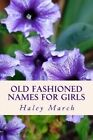 Old Fashioned Names for Girls by Haley March (Paperback / softback, 2013)